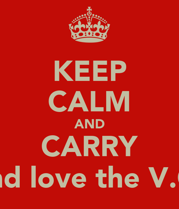 KEEP CALM AND CARRY and love the V.G'