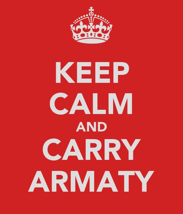 KEEP CALM AND CARRY ARMATY