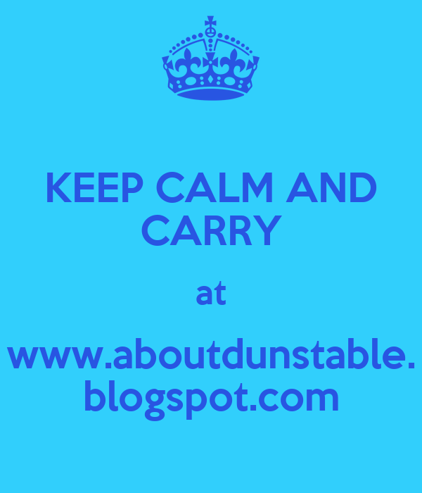 KEEP CALM AND CARRY at www.aboutdunstable. blogspot.com
