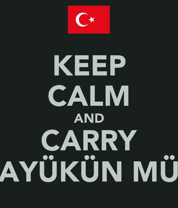 KEEP CALM AND CARRY AYÜKÜN MÜ
