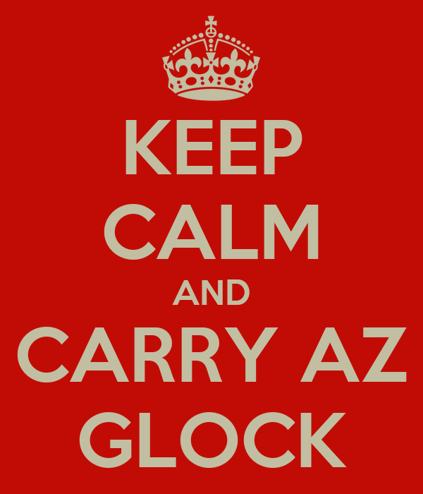 KEEP CALM AND CARRY AZ GLOCK