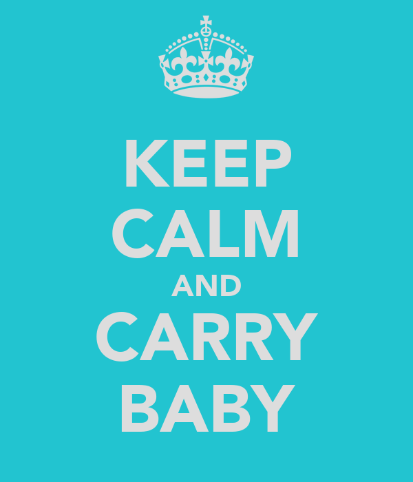 KEEP CALM AND CARRY BABY