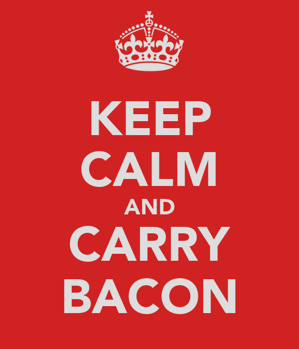 KEEP CALM AND CARRY BACON