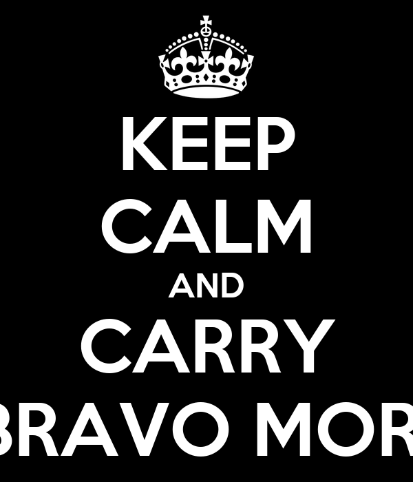 KEEP CALM AND CARRY BAH BRAVO MORRAY !
