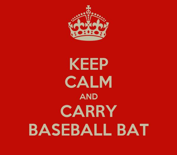 KEEP CALM AND CARRY BASEBALL BAT