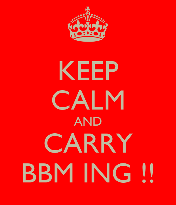 KEEP CALM AND CARRY BBM ING !!