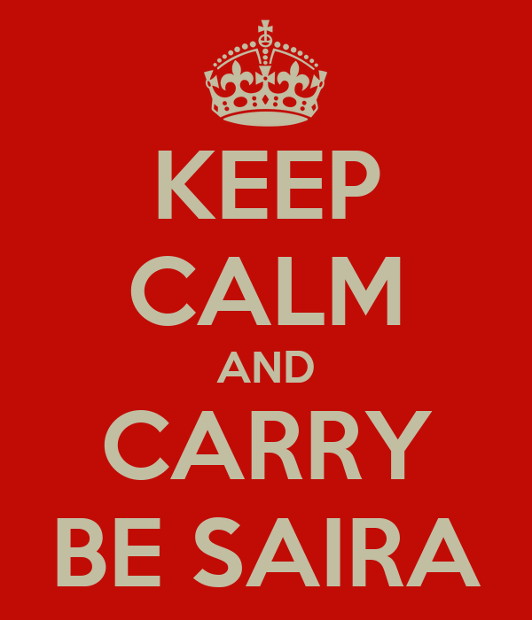 KEEP CALM AND CARRY BE SAIRA