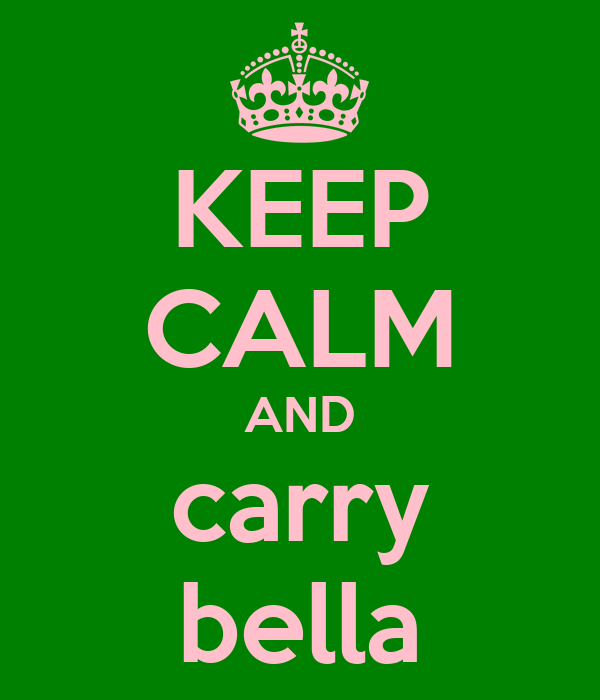 KEEP CALM AND carry bella