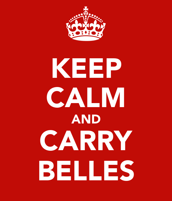 KEEP CALM AND CARRY BELLES