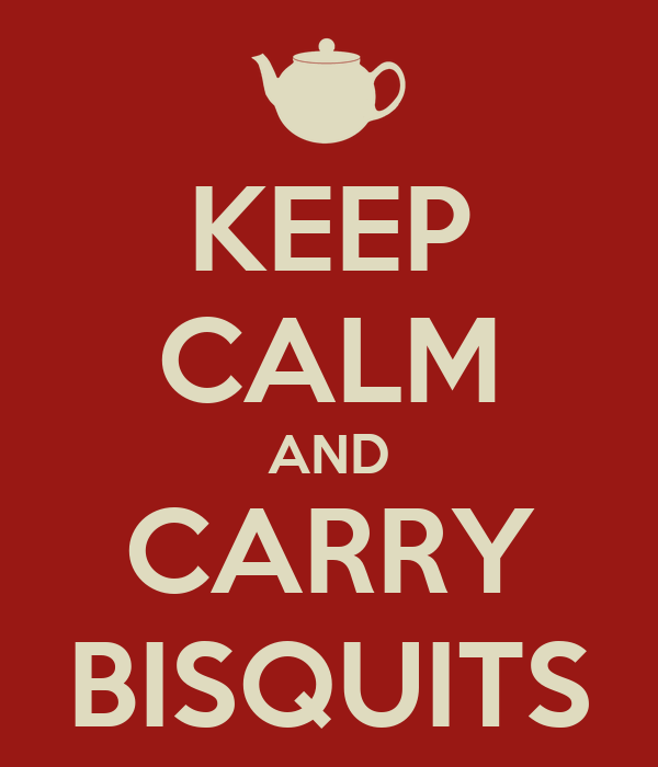 KEEP CALM AND CARRY BISQUITS