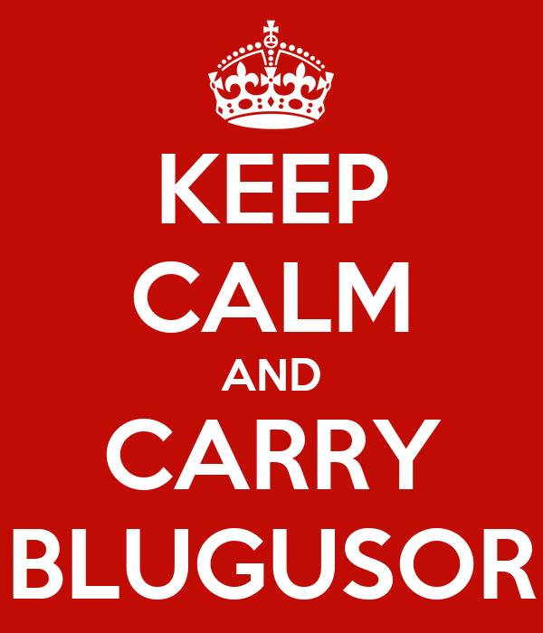 KEEP CALM AND CARRY BLUGUSOR