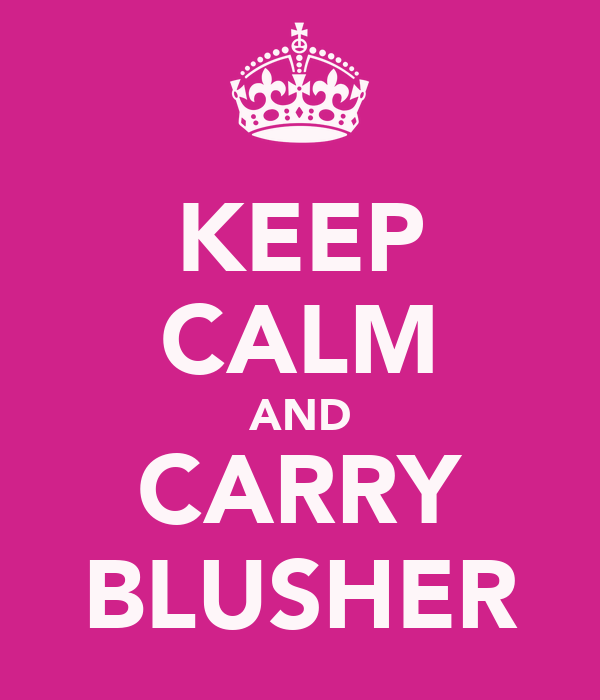KEEP CALM AND CARRY BLUSHER