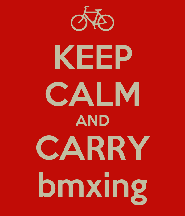 KEEP CALM AND CARRY bmxing