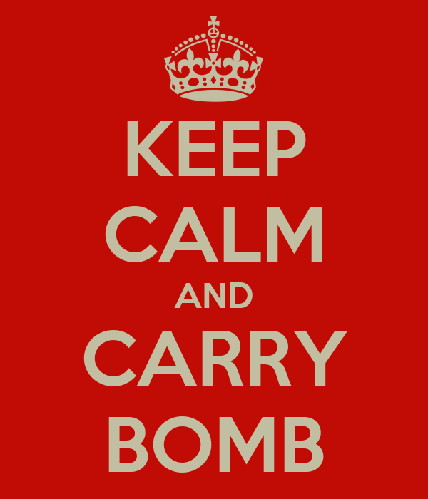 KEEP CALM AND CARRY BOMB