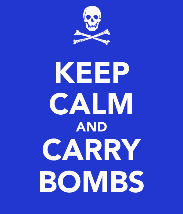 KEEP CALM AND CARRY BOMBS