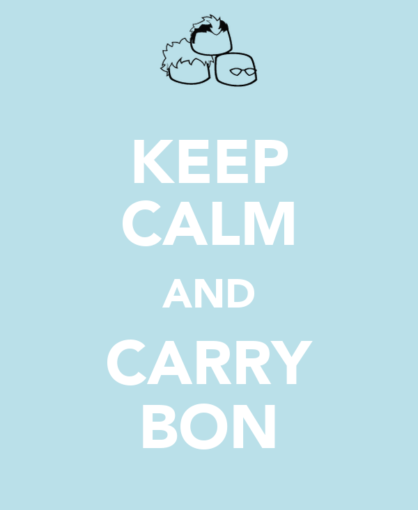 KEEP CALM AND CARRY BON