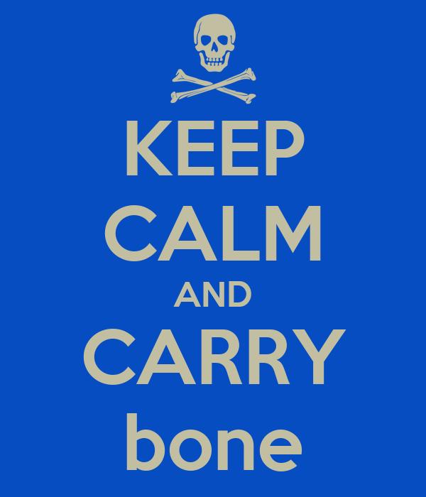 KEEP CALM AND CARRY bone