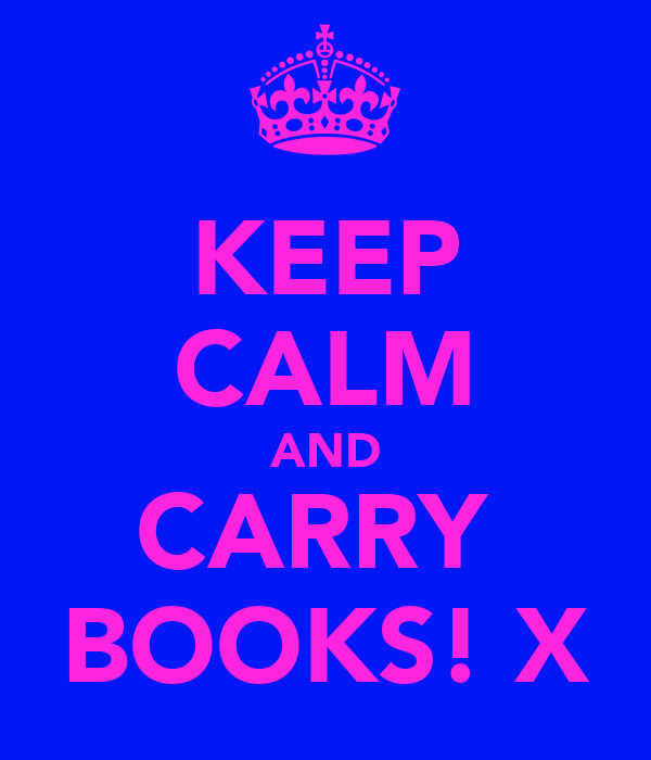KEEP CALM AND CARRY  BOOKS! X