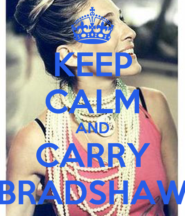 KEEP CALM AND CARRY BRADSHAW