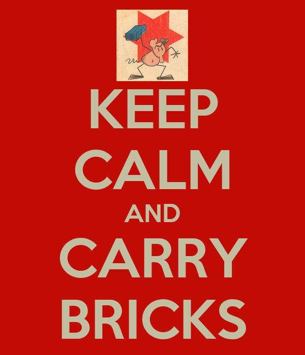 KEEP CALM AND CARRY BRICKS