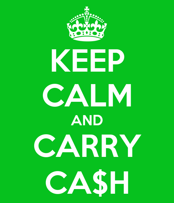 KEEP CALM AND CARRY CA$H