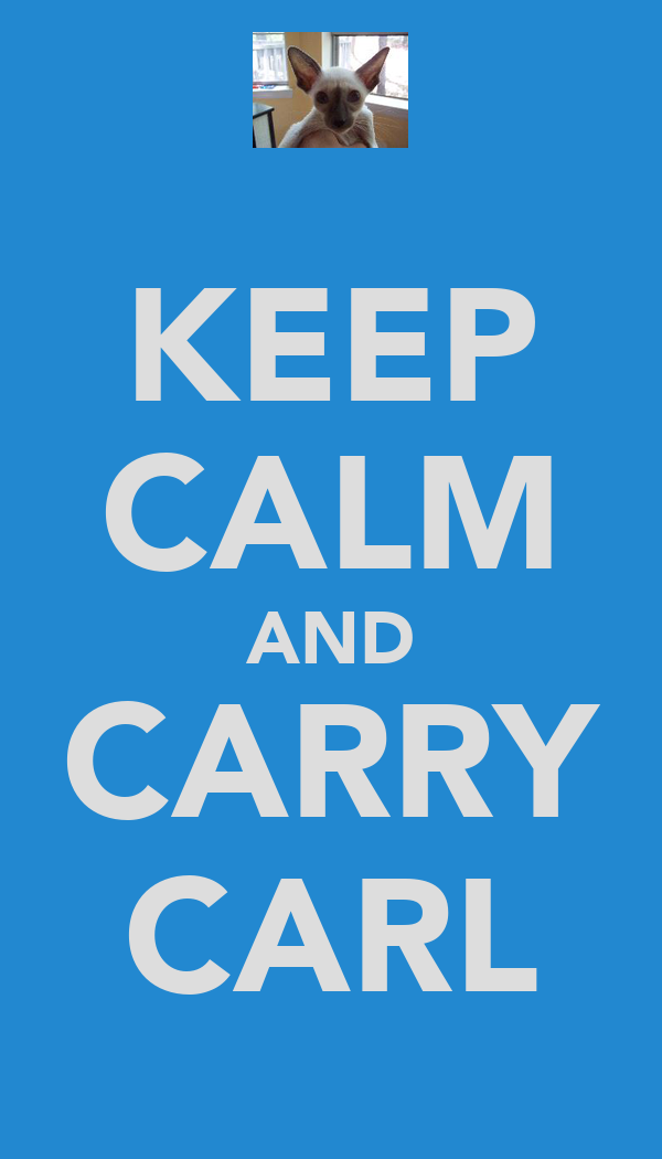 KEEP CALM AND CARRY CARL