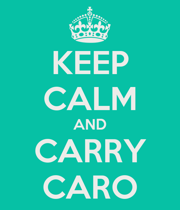 KEEP CALM AND CARRY CARO