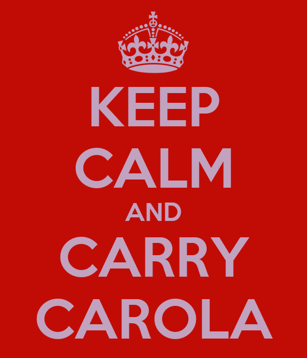 KEEP CALM AND CARRY CAROLA