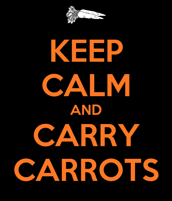 KEEP CALM AND CARRY CARROTS
