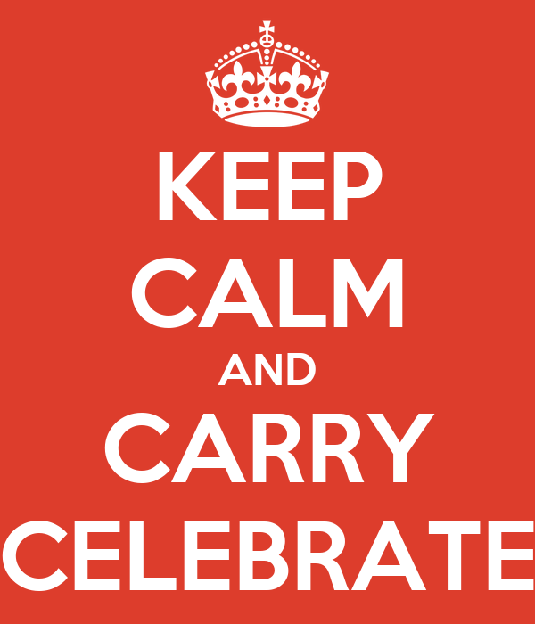 KEEP CALM AND CARRY CELEBRATE