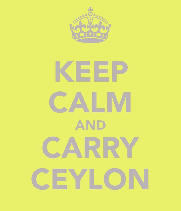 KEEP CALM AND CARRY CEYLON