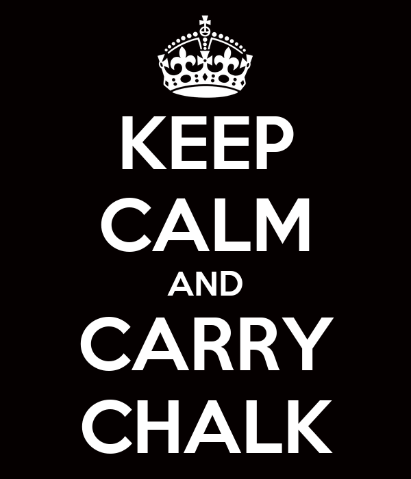 KEEP CALM AND CARRY CHALK