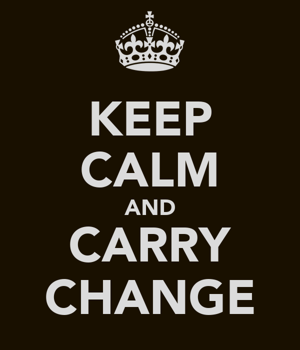 KEEP CALM AND CARRY CHANGE