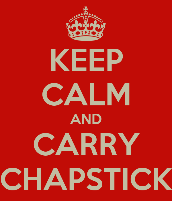 KEEP CALM AND CARRY CHAPSTICK