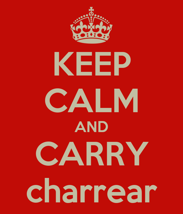 KEEP CALM AND CARRY charrear
