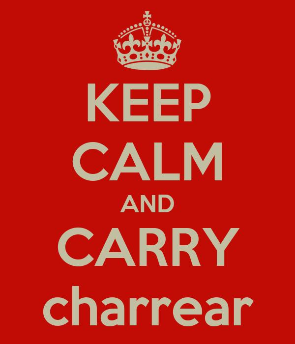 KEEP CALM AND CARRY charrear