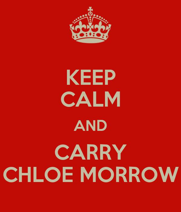 KEEP CALM AND CARRY CHLOE MORROW