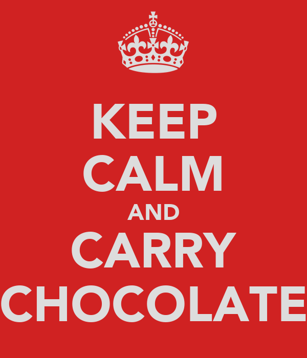 KEEP CALM AND CARRY CHOCOLATE