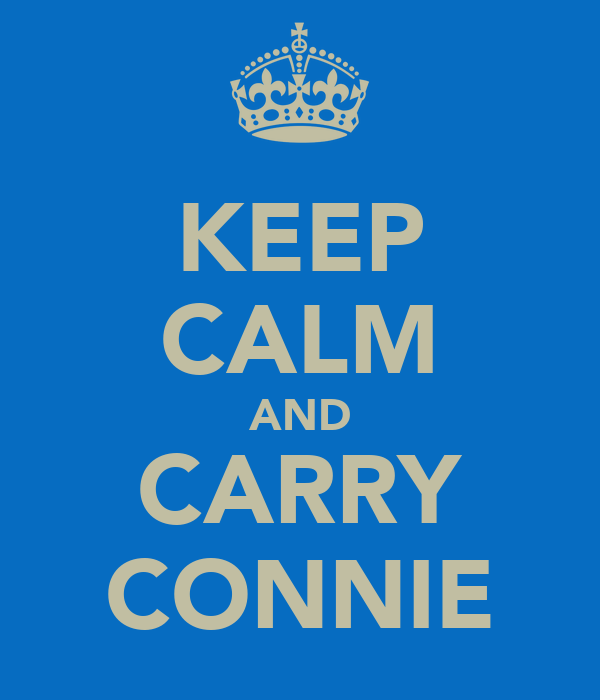 KEEP CALM AND CARRY CONNIE