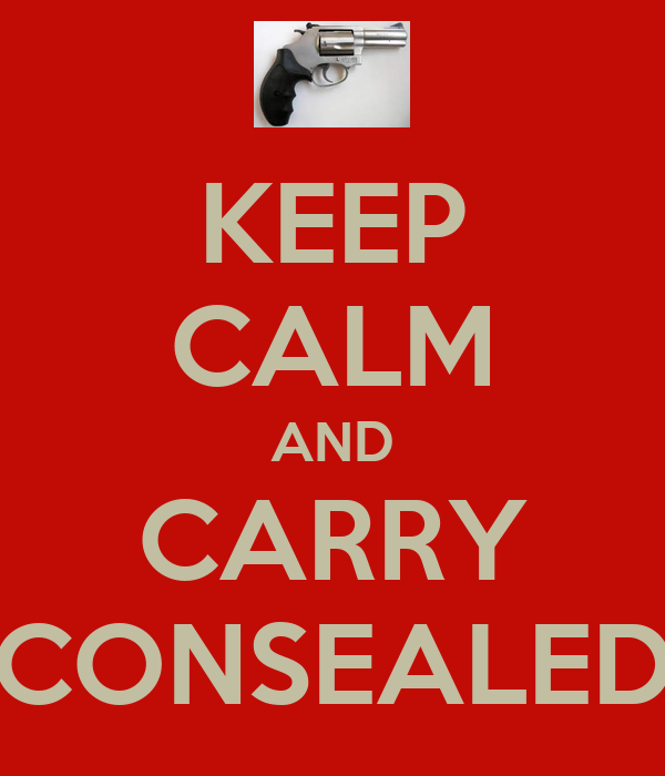 KEEP CALM AND CARRY CONSEALED