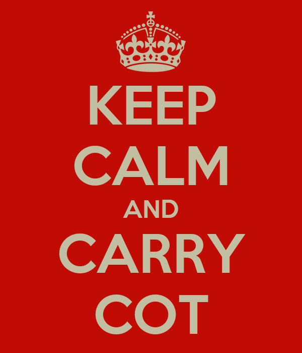 KEEP CALM AND CARRY COT
