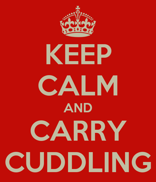KEEP CALM AND CARRY CUDDLING