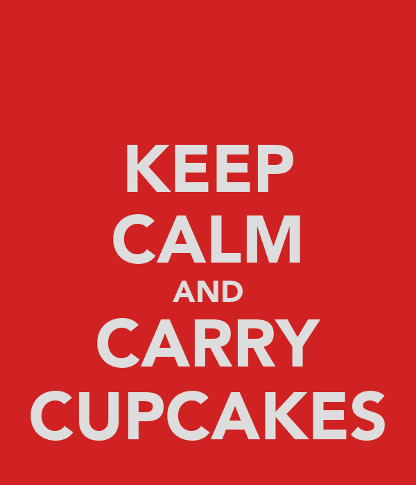 KEEP CALM AND CARRY CUPCAKES
