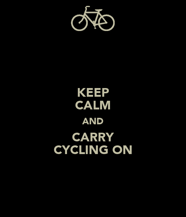 KEEP CALM AND CARRY CYCLING ON