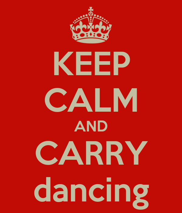 KEEP CALM AND CARRY dancing