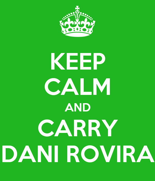 KEEP CALM AND CARRY DANI ROVIRA