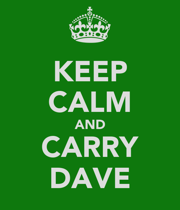 KEEP CALM AND CARRY DAVE