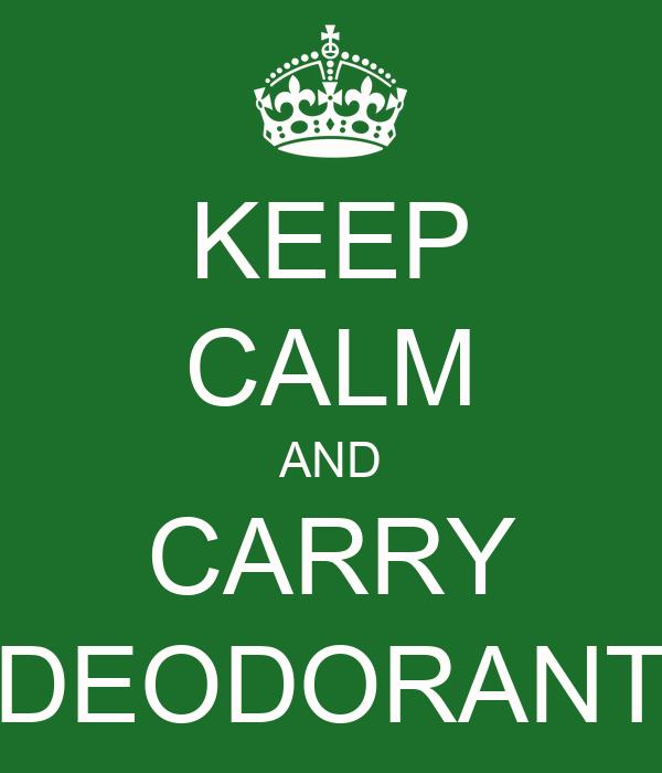 KEEP CALM AND CARRY DEODORANT