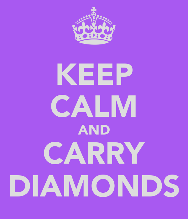 KEEP CALM AND CARRY DIAMONDS