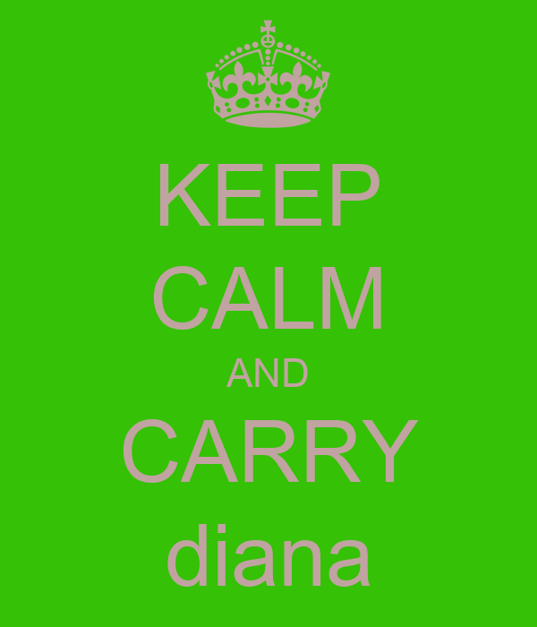 KEEP CALM AND CARRY diana